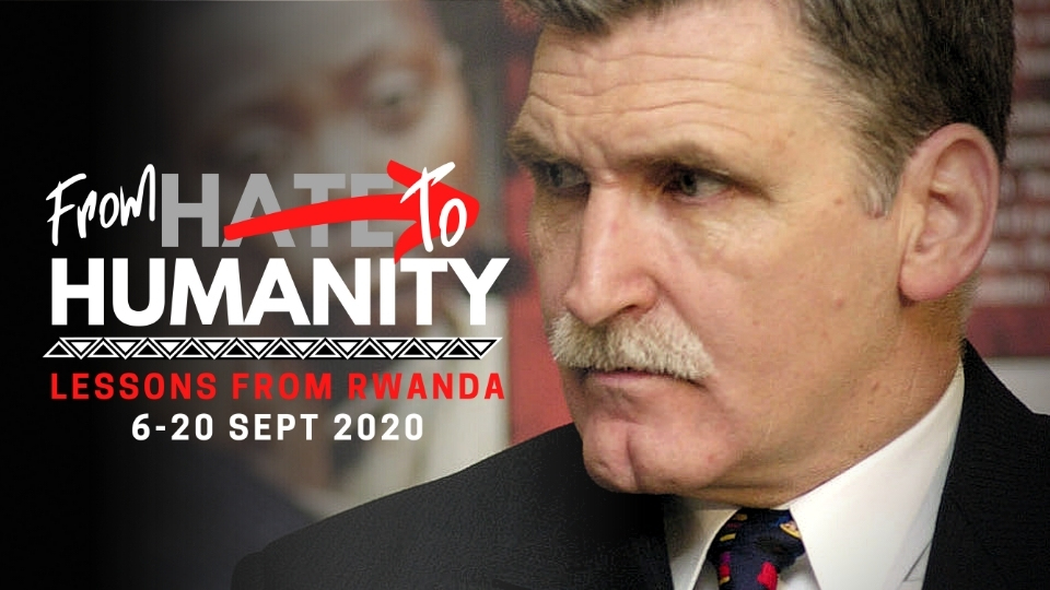 Join Romeo Dallaire with the Aegis Trust and Kigali Genocide Memorial for 'From Hate to Humanity: Lessons from Rwanda' - a live 3-part webcast series, September 2020